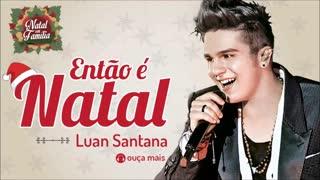Luan Santana – Então é Natal (Happy X-Mas) – (Natal em Família)